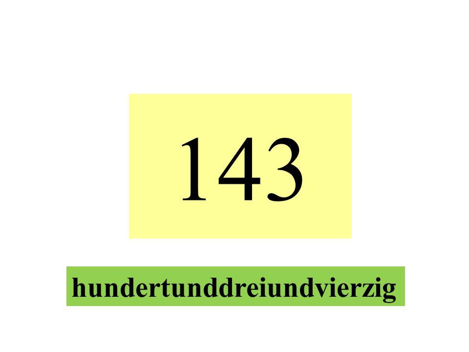 143 hundertunddreiundvierzig