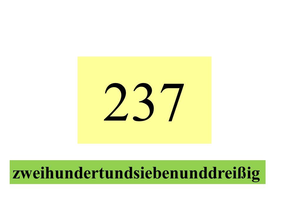 237 zweihundertundsiebenunddreißig