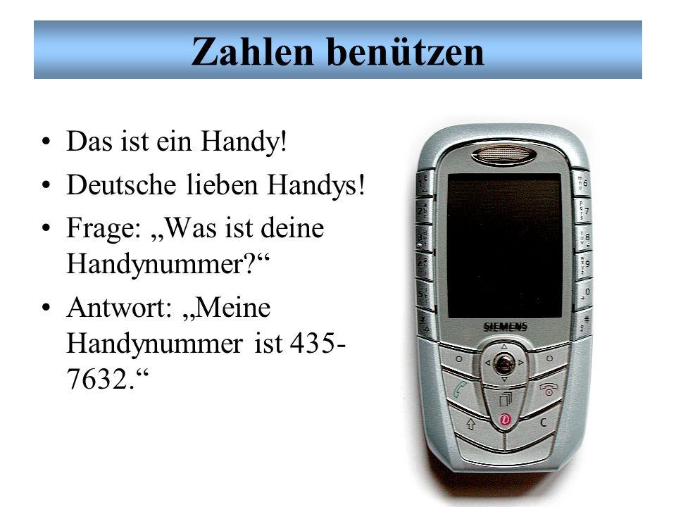 Zahlen benützen Das ist ein Handy! Deutsche lieben Handys!