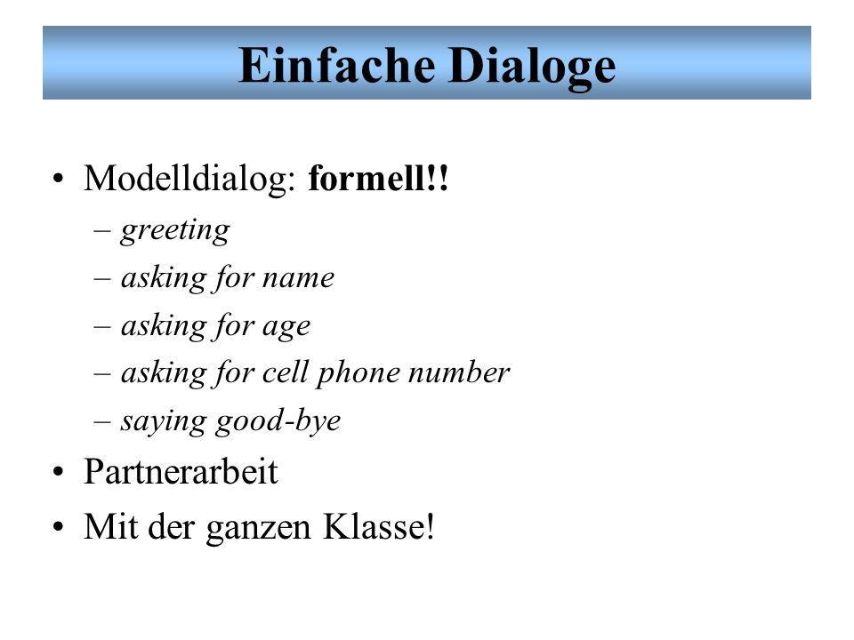 Einfache Dialoge Modelldialog: formell!! Partnerarbeit