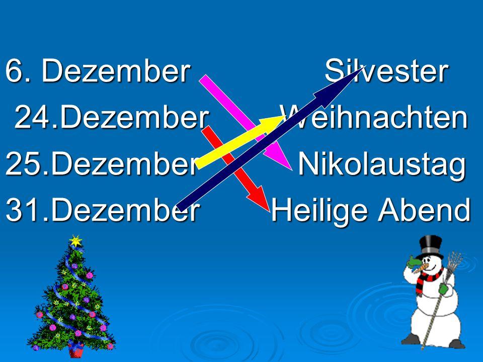 6. Dezember Silvester 24.Dezember Weihnachten. 25.Dezember Nikolaustag.