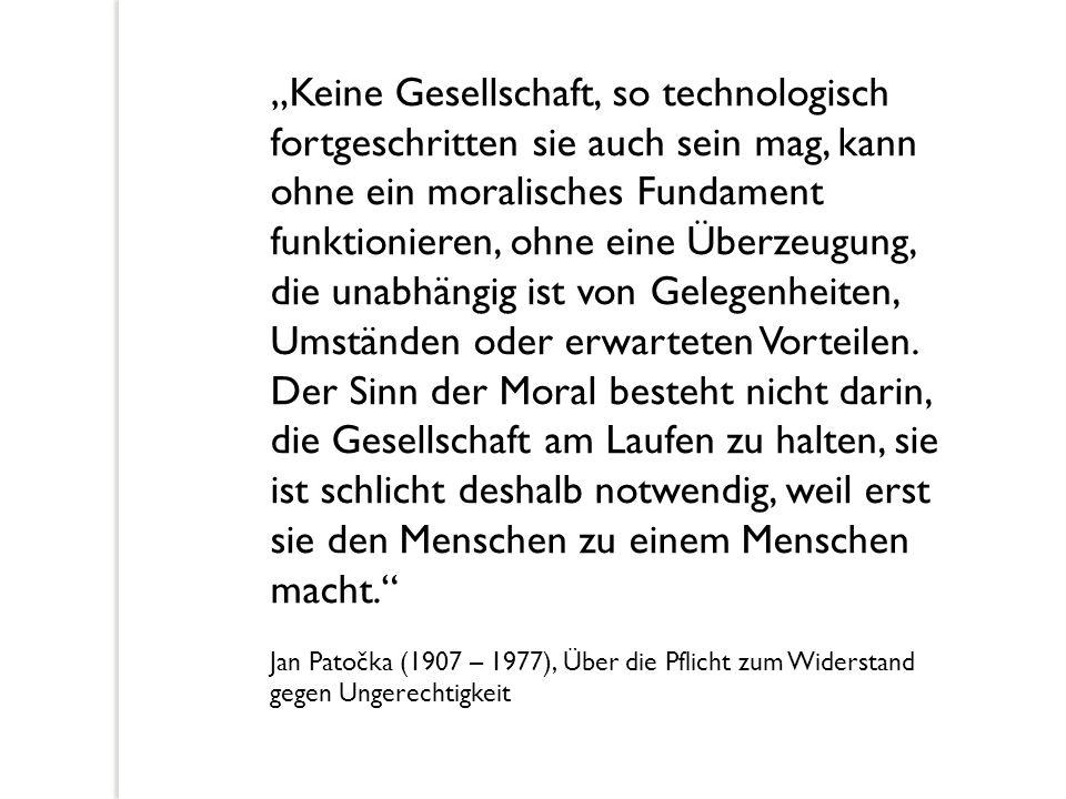 """""""Keine Gesellschaft, so technologisch fortgeschritten sie auch sein mag, kann ohne ein moralisches Fundament funktionieren, ohne eine Überzeugung, die unabhängig ist von Gelegenheiten, Umständen oder erwarteten Vorteilen. Der Sinn der Moral besteht nicht darin, die Gesellschaft am Laufen zu halten, sie ist schlicht deshalb notwendig, weil erst sie den Menschen zu einem Menschen macht."""