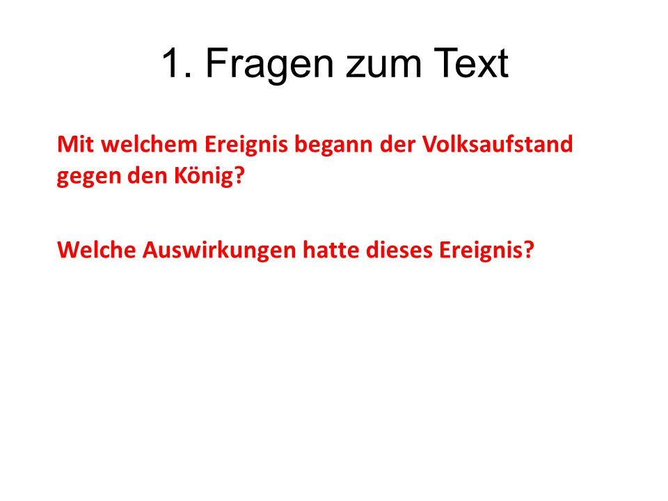 1. Fragen zum Text Mit welchem Ereignis begann der Volksaufstand gegen den König.