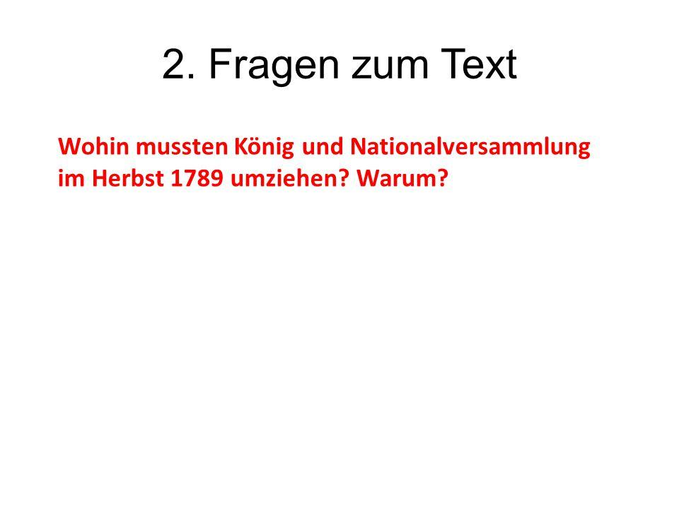 2. Fragen zum Text Wohin mussten König und Nationalversammlung im Herbst 1789 umziehen Warum