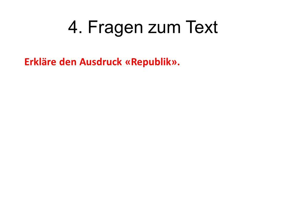 4. Fragen zum Text Erkläre den Ausdruck «Republik».