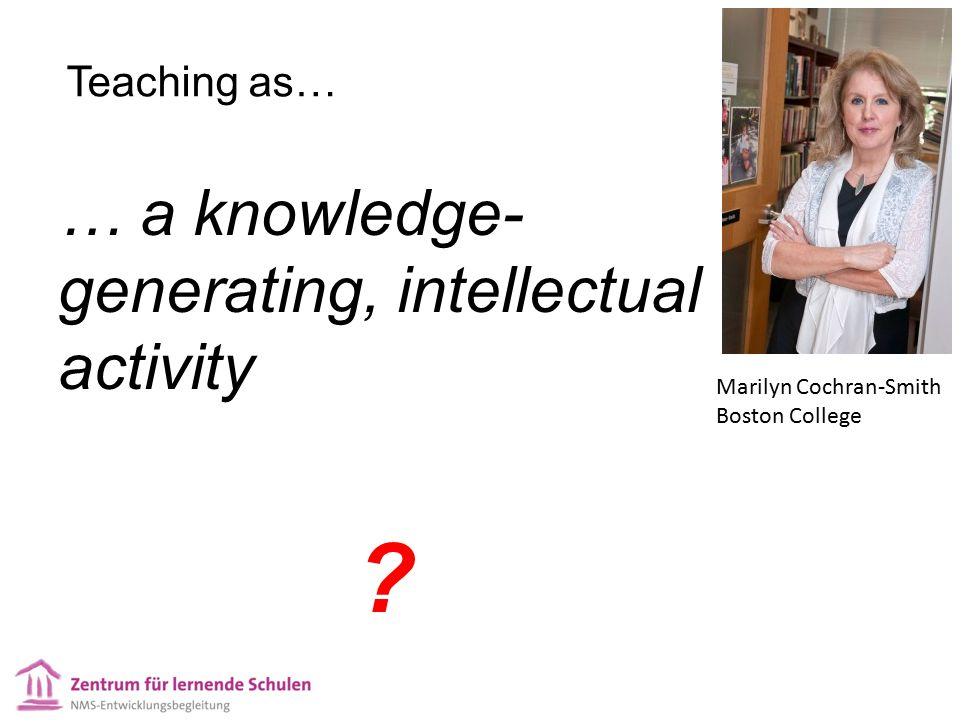 … a knowledge-generating, intellectual activity Teaching as…
