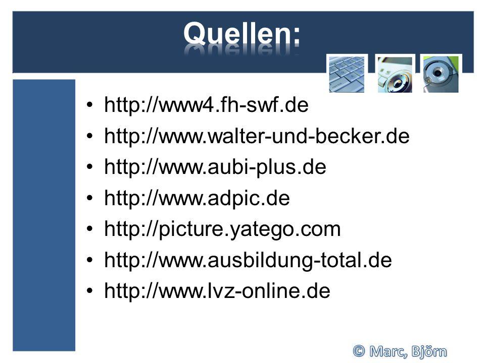 Quellen: http://www4.fh-swf.de http://www.walter-und-becker.de