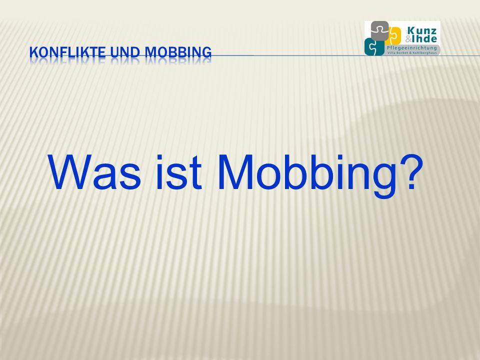 09.04.2017 Konflikte und Mobbing Was ist Mobbing