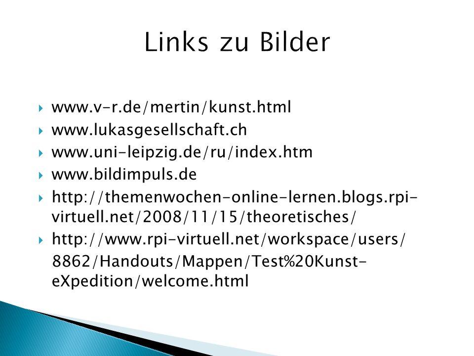 Links zu Bilder www.v-r.de/mertin/kunst.html www.lukasgesellschaft.ch