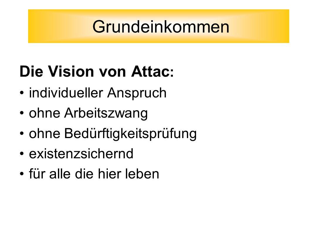 Grundeinkommen Die Vision von Attac: individueller Anspruch