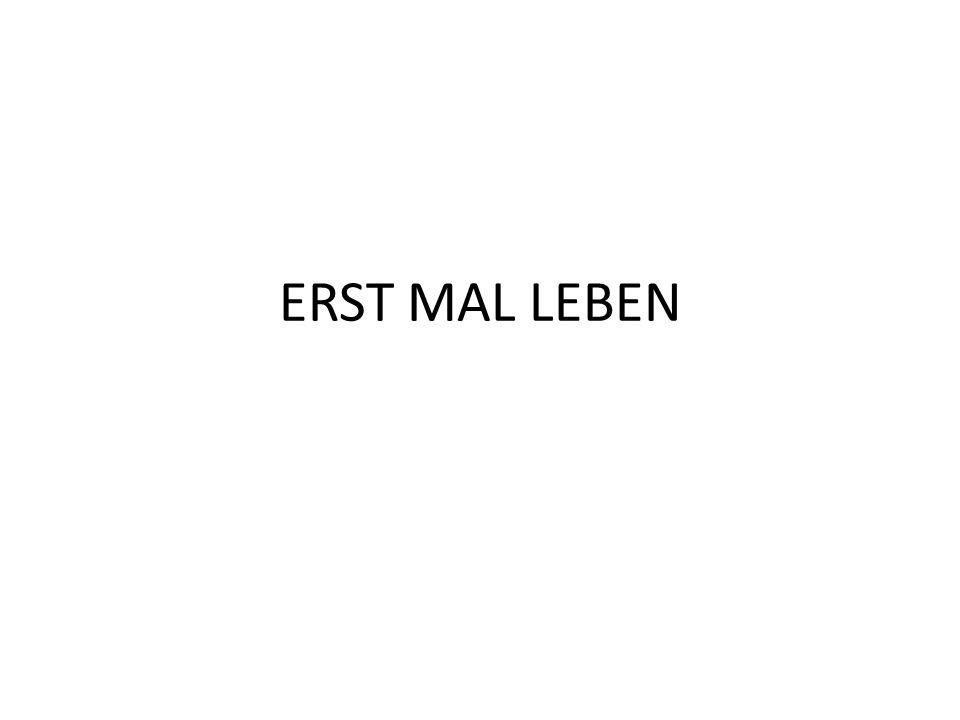 ERST MAL LEBEN