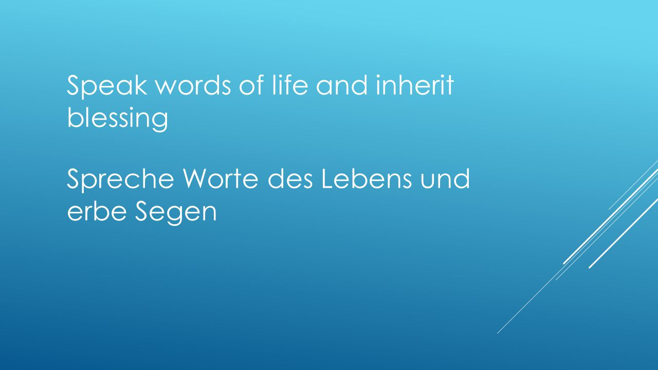 Speak words of life and inherit blessing Spreche Worte des Lebens und erbe Segen