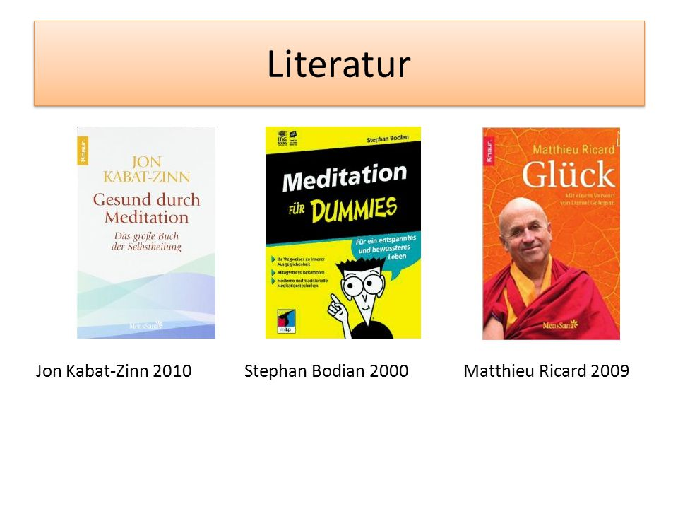 Literatur Jon Kabat-Zinn 2010 Stephan Bodian 2000 Matthieu Ricard 2009