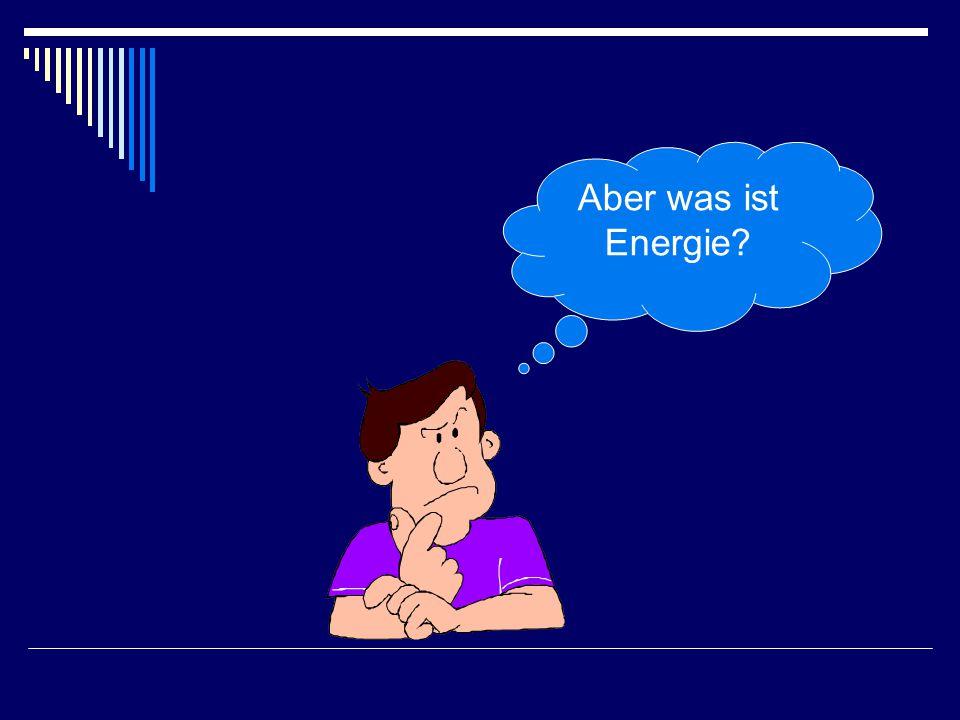Aber was ist Energie