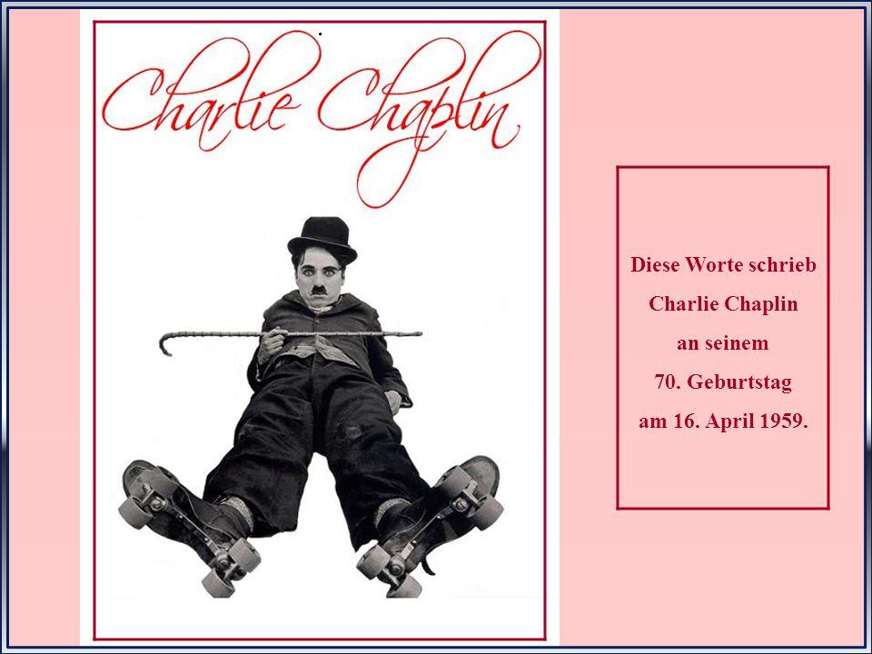 Diese Worte schrieb Charlie Chaplin an seinem 70. Geburtstag