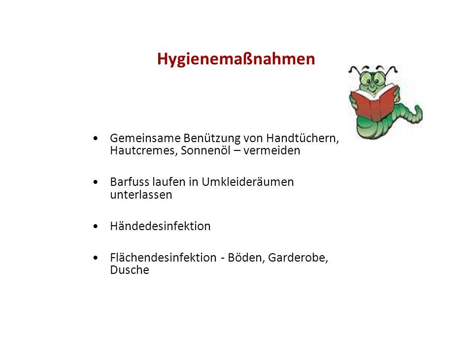 Hygienemaßnahmen Gemeinsame Benützung von Handtüchern, Hautcremes, Sonnenöl – vermeiden. Barfuss laufen in Umkleideräumen unterlassen.