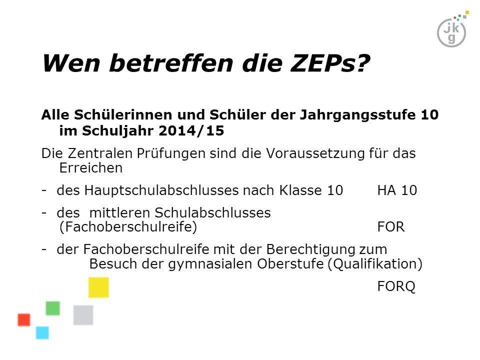 Wen betreffen die ZEPs Alle Schülerinnen und Schüler der Jahrgangsstufe 10 im Schuljahr 2014/15.