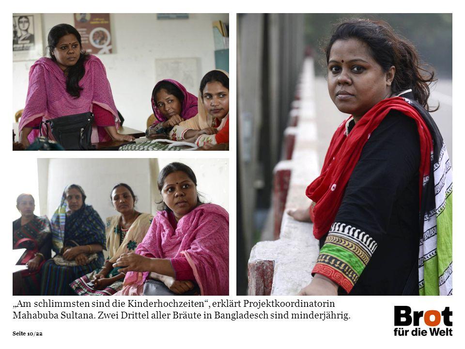 """""""Am schlimmsten sind die Kinderhochzeiten , erklärt Projektkoordinatorin Mahabuba Sultana. Zwei Drittel aller Bräute in Bangladesch sind minderjährig."""