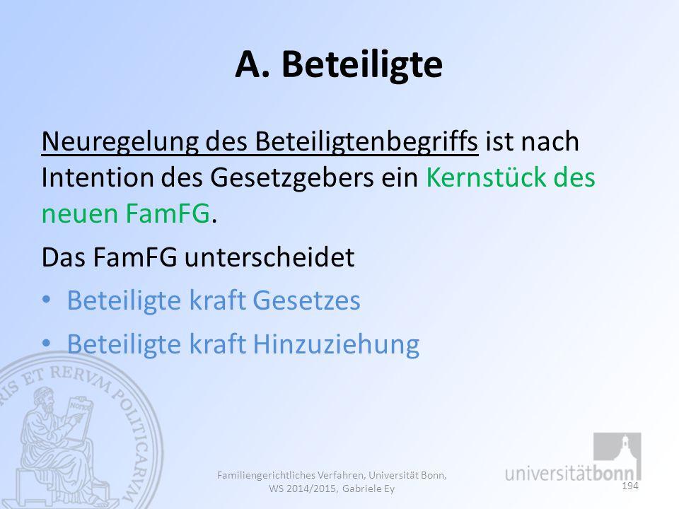A. Beteiligte Neuregelung des Beteiligtenbegriffs ist nach Intention des Gesetzgebers ein Kernstück des neuen FamFG.