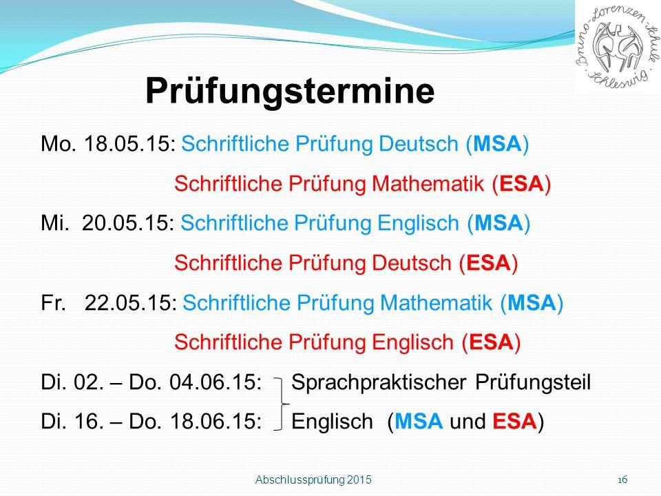 Prüfungstermine Mo. 18.05.15: Schriftliche Prüfung Deutsch (MSA)
