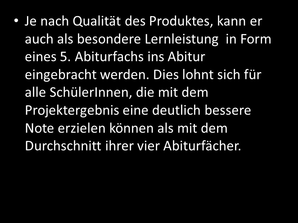 Je nach Qualität des Produktes, kann er auch als besondere Lernleistung in Form eines 5.