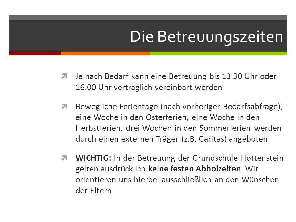 Die Betreuungszeiten Je nach Bedarf kann eine Betreuung bis 13.30 Uhr oder 16.00 Uhr vertraglich vereinbart werden.
