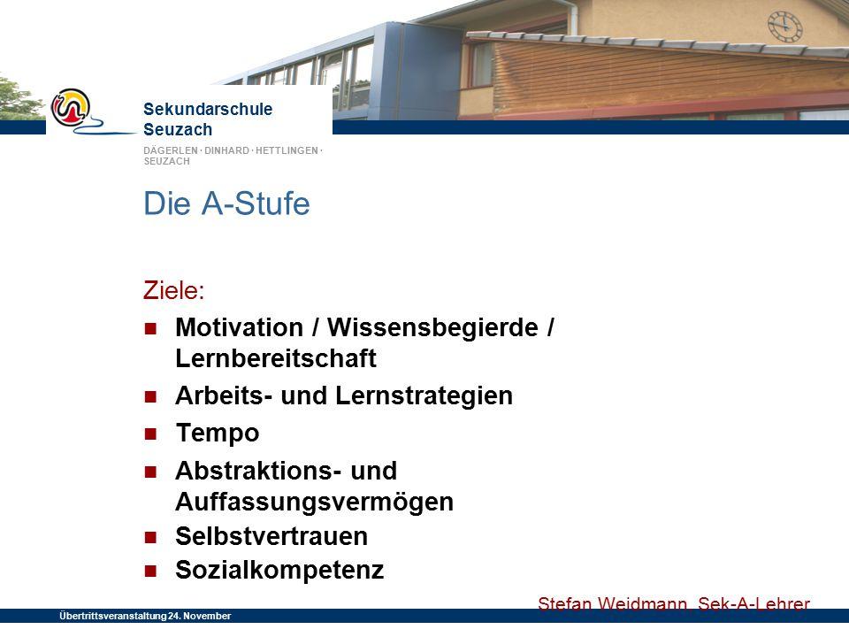 Die A-Stufe Ziele: Motivation / Wissensbegierde / Lernbereitschaft