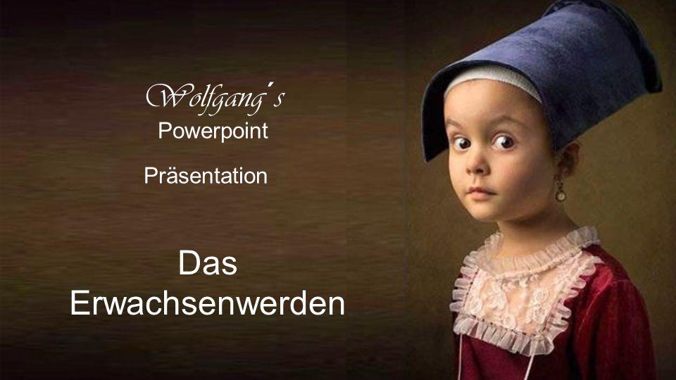 Wolfgang´s Powerpoint Präsentation Das Erwachsenwerden