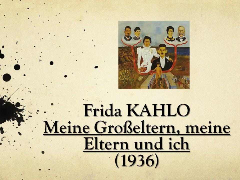 Frida KAHLO Meine Großeltern, meine Eltern und ich (1936)