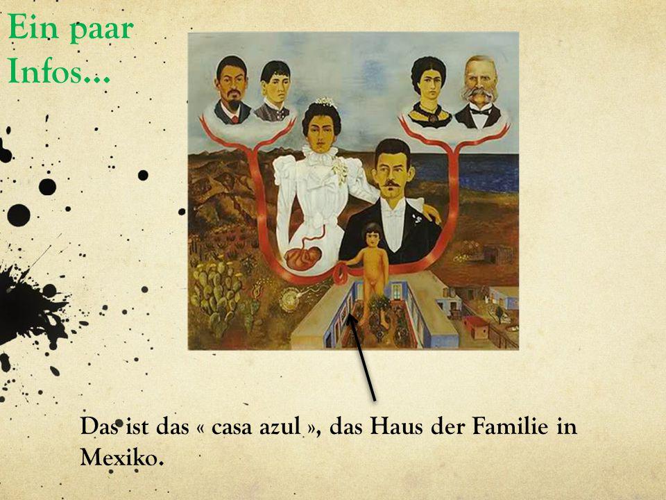 Ein paar Infos… Das ist das « casa azul », das Haus der Familie in Mexiko.