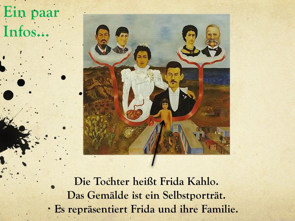 Ein paar Infos… Die Tochter heißt Frida Kahlo.