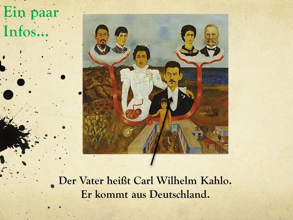 Der Vater heißt Carl Wilhelm Kahlo. Er kommt aus Deutschland.
