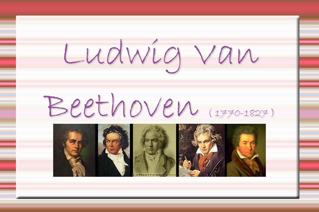 Ludwig Van Beethoven ( 1770-1827 )