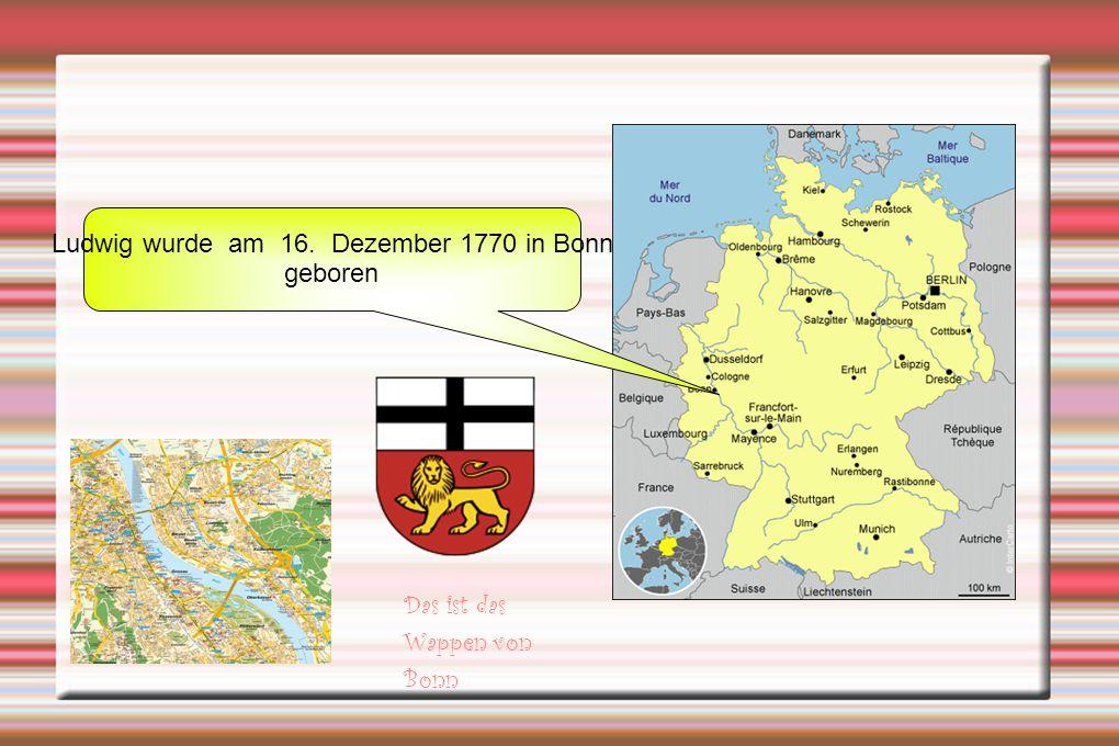 Ludwig wurde am 16. Dezember 1770 in Bonn