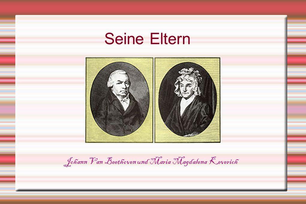 Seine Eltern Johann Van Beethoven und Maria Magdalena Keverich