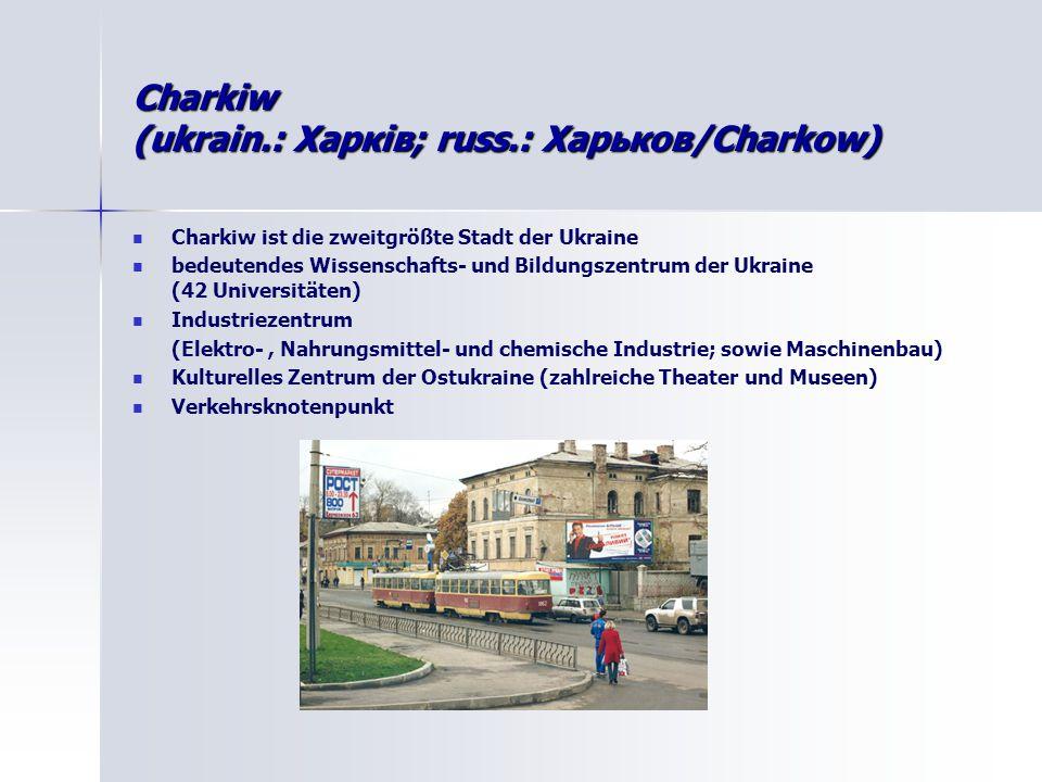 Charkiw (ukrain.: Харків; russ.: Харькoв/Charkow)