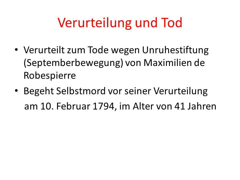 Verurteilung und Tod Verurteilt zum Tode wegen Unruhestiftung (Septemberbewegung) von Maximilien de Robespierre.
