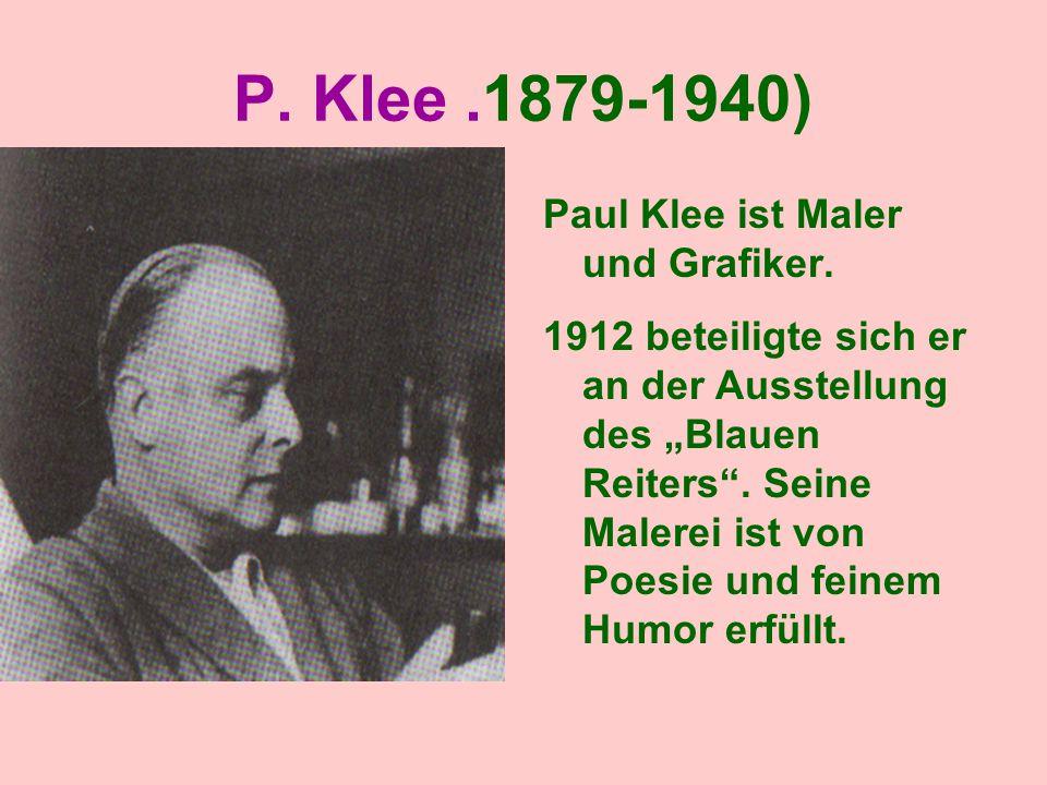 P. Klee .1879-1940) Paul Klee ist Maler und Grafiker.