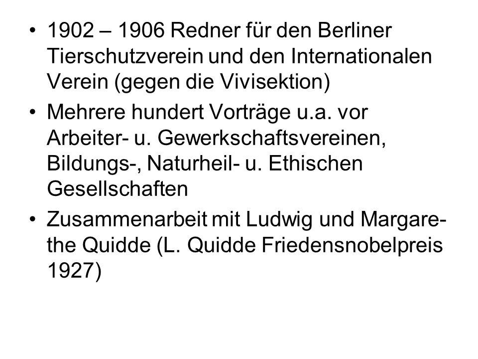 1902 – 1906 Redner für den Berliner Tierschutzverein und den Internationalen Verein (gegen die Vivisektion)
