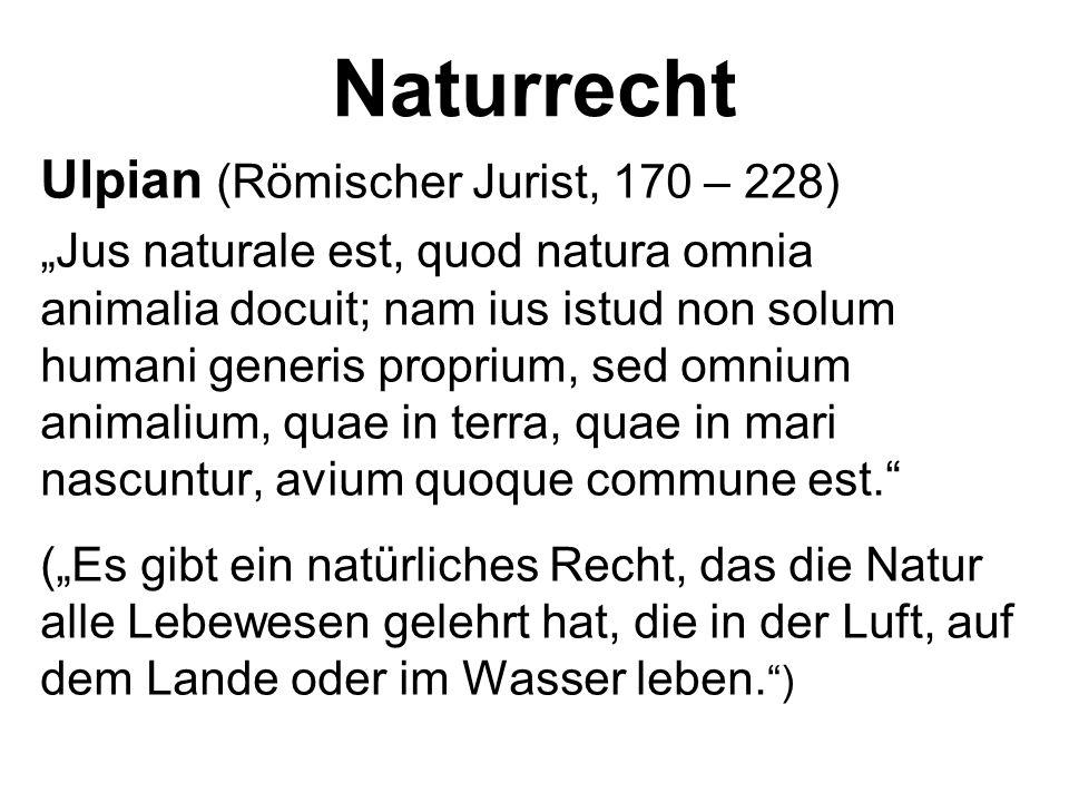 Naturrecht Ulpian (Römischer Jurist, 170 – 228)