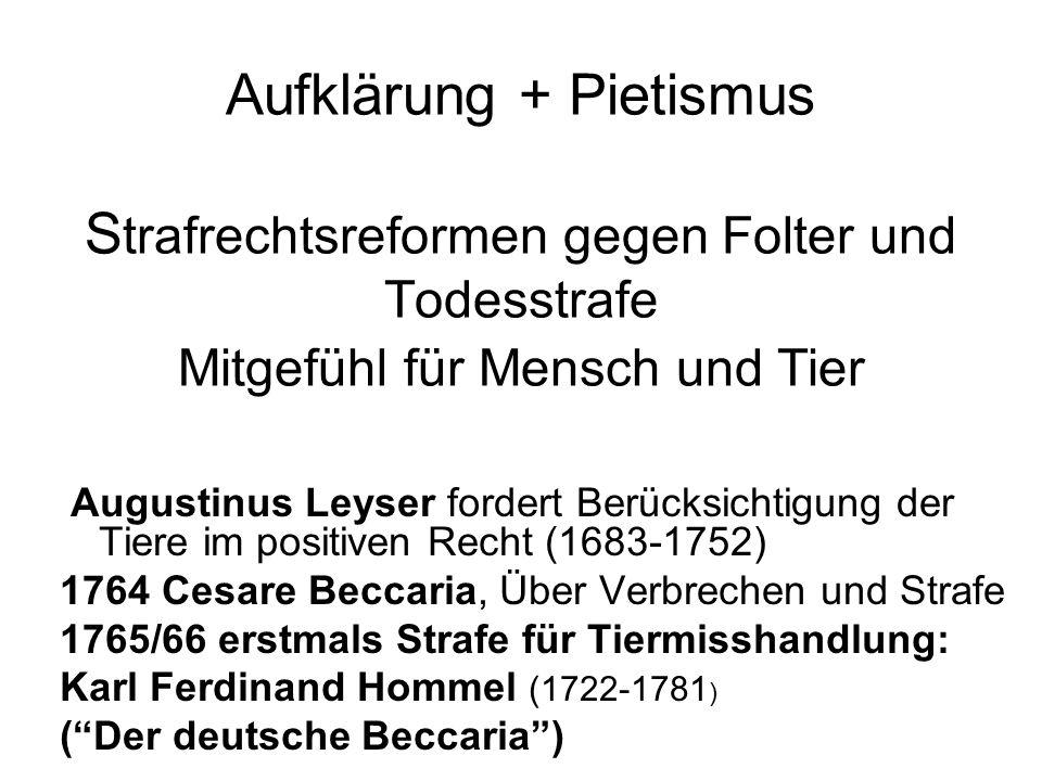 Aufklärung + Pietismus Strafrechtsreformen gegen Folter und Todesstrafe Mitgefühl für Mensch und Tier
