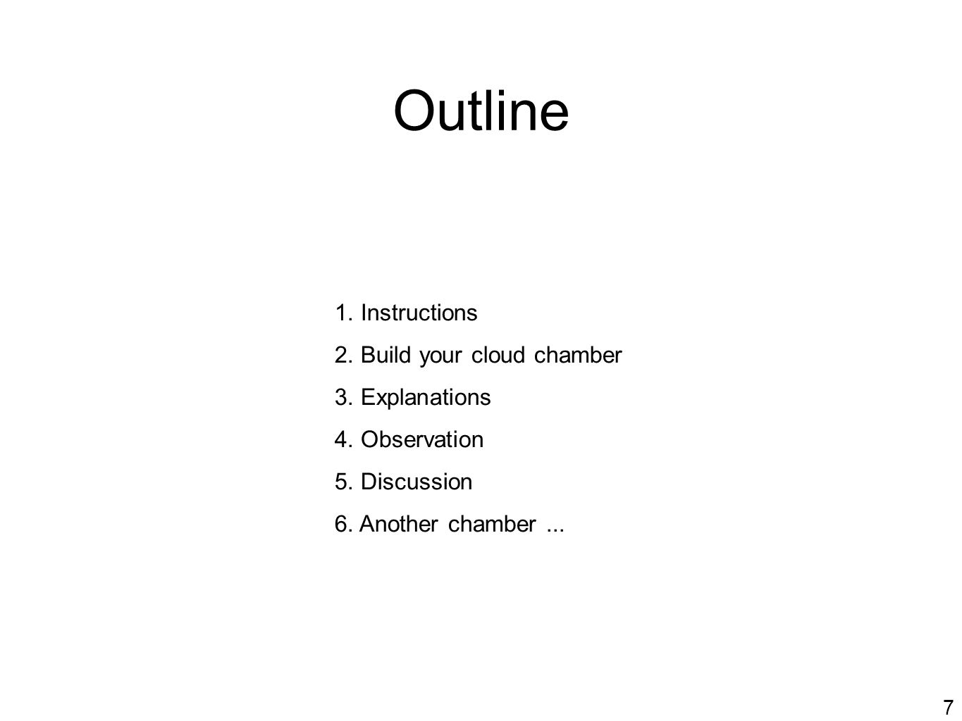 Outline 1. Instructions 2. Build your cloud chamber 3. Explanations