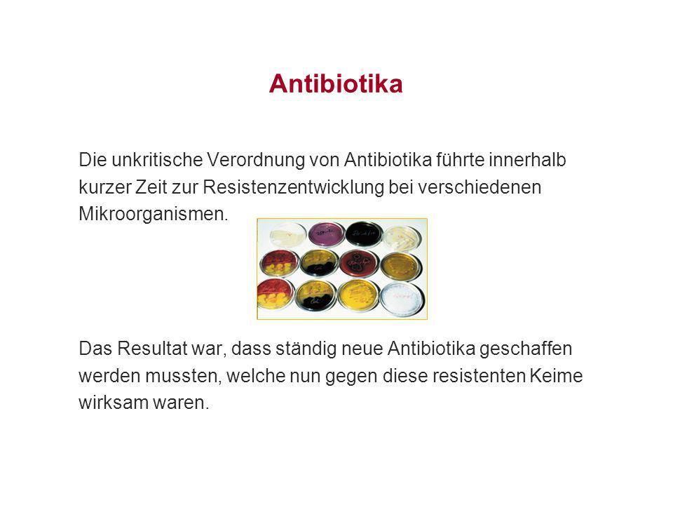 Antibiotika Die unkritische Verordnung von Antibiotika führte innerhalb. kurzer Zeit zur Resistenzentwicklung bei verschiedenen.
