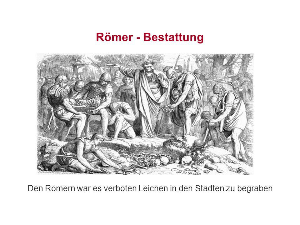 Den Römern war es verboten Leichen in den Städten zu begraben