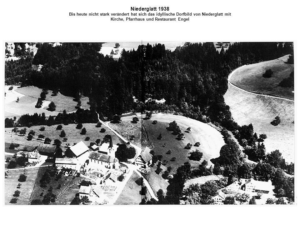 Niederglatt 1938 Bis heute nicht stark verändert hat sich das idyllische Dorfbild von Niederglatt mit Kirche, Pfarrhaus und Restaurant Engel.