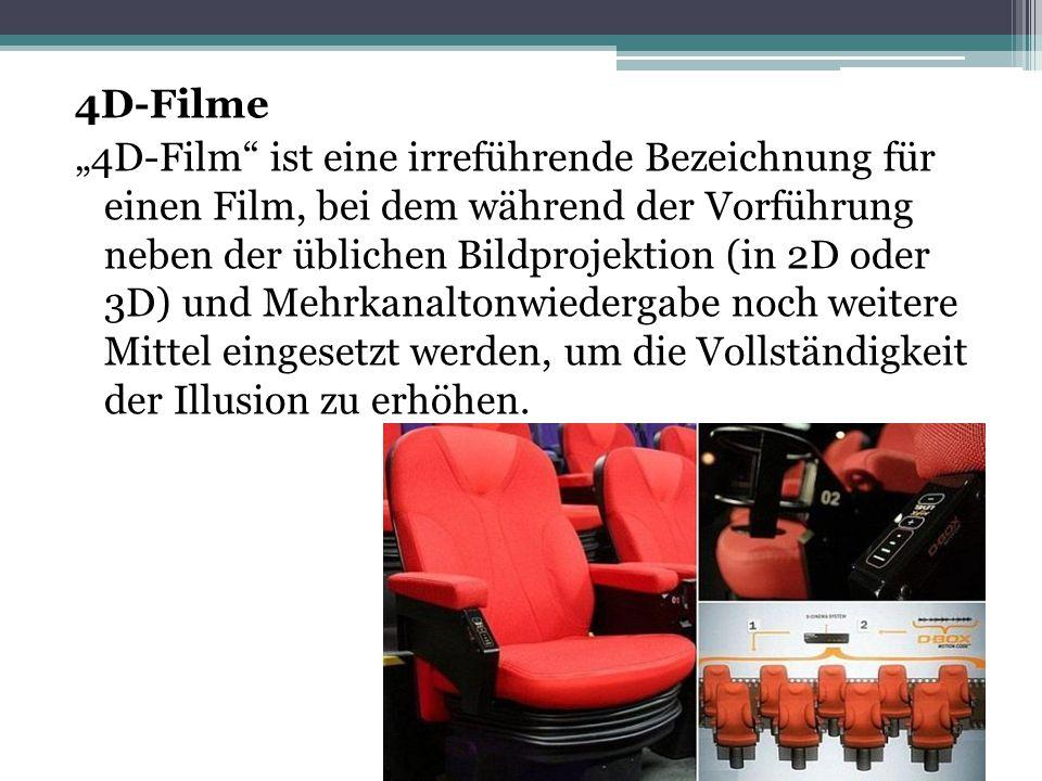 """4D-Filme """"4D-Film ist eine irreführende Bezeichnung für einen Film, bei dem während der Vorführung neben der üblichen Bildprojektion (in 2D oder 3D) und Mehrkanaltonwiedergabe noch weitere Mittel eingesetzt werden, um die Vollständigkeit der Illusion zu erhöhen."""