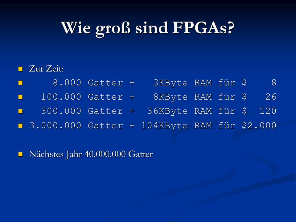 Wie groß sind FPGAs Zur Zeit: 8.000 Gatter + 3KByte RAM für $ 8