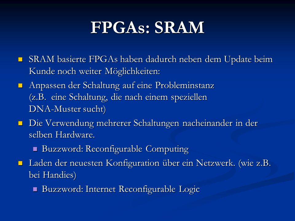 FPGAs: SRAM SRAM basierte FPGAs haben dadurch neben dem Update beim Kunde noch weiter Möglichkeiten: