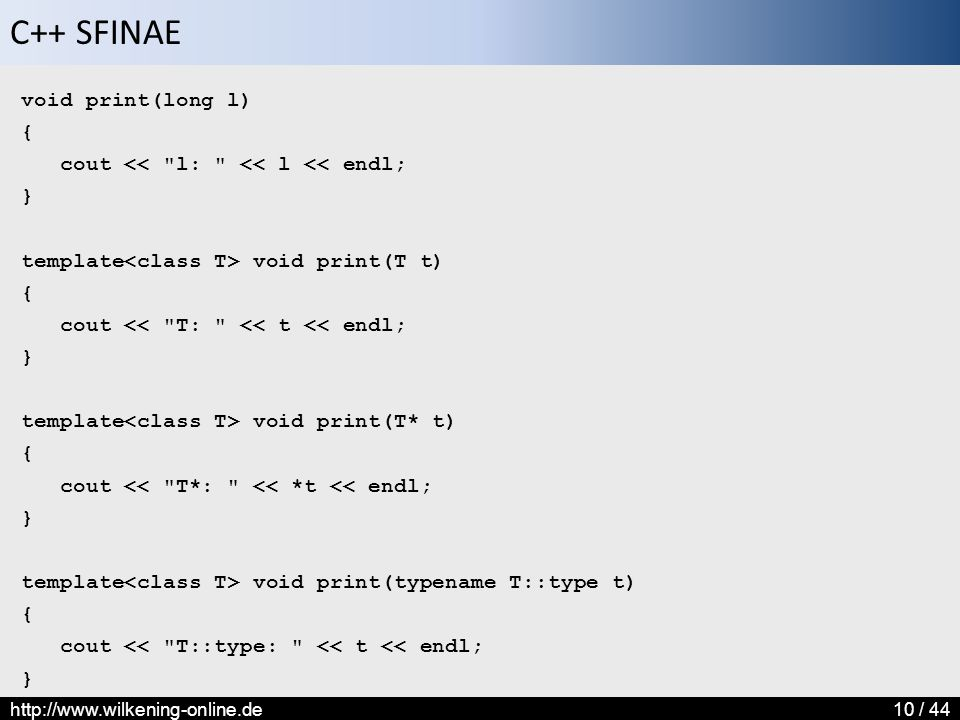 void print(long l) { cout << l: << l << endl; } template<class T> void print(T t) cout << T: << t << endl;