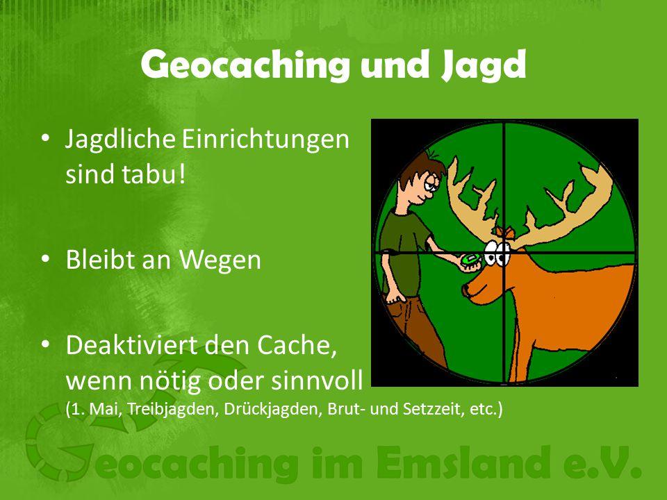Geocaching und Jagd Jagdliche Einrichtungen sind tabu! Bleibt an Wegen